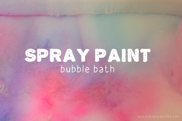 Spray Paint Bubble Bath | Mama Papa Bubba